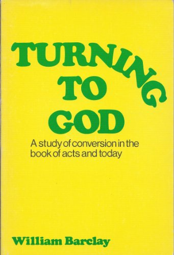 9780801005640: Turning to God: A Study of Conversion in the Book of Acts and Today