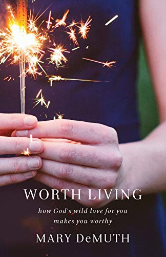 9780801005855: Worth Living: How God's Wild Love for You Makes You Worthy