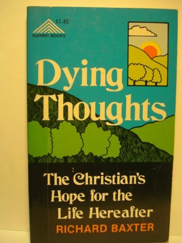 DYING THOUGHTS --Christian's Hope for the Life Hereafter: Baxter, Richard