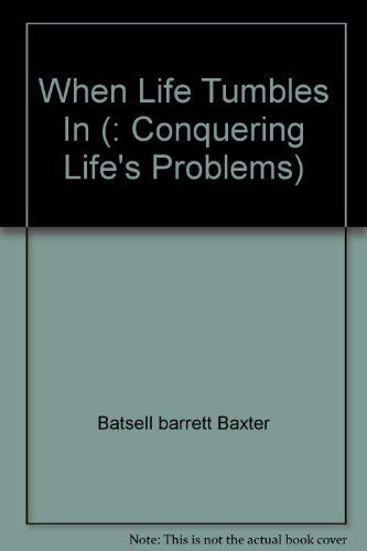 When Life Tumbles In (: Conquering Life's Problems) (0801006686) by Batsell barrett Baxter