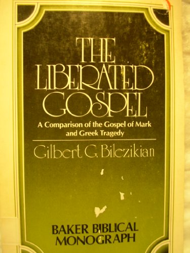 The liberated Gospel: A comparison of the Gospel of Mark and Greek tragedy (Baker Biblical ...