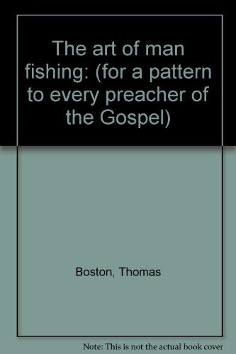 9780801007187: The art of man fishing: (for a pattern to every preacher of the Gospel)
