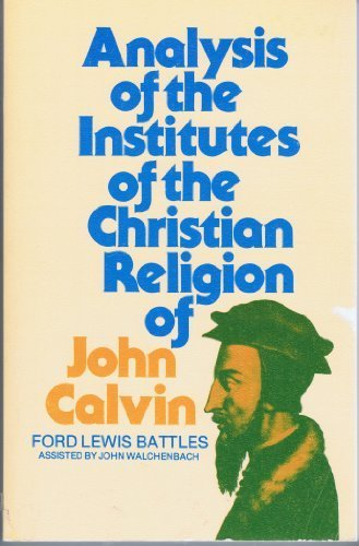9780801007668: Analysis of the Institutes of the Christian Religion of John Calvin