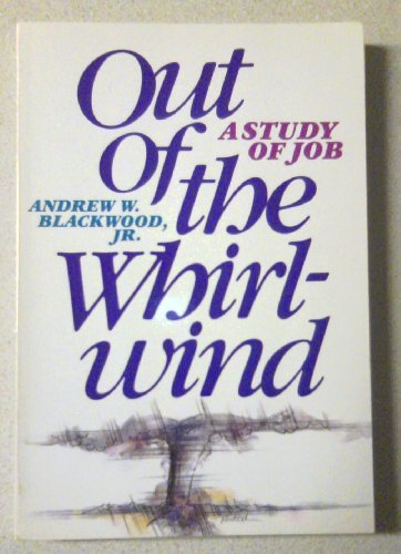 Out of the whirl-wind: A study of Job: Andrew Watterson Blackwood