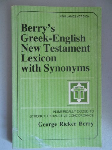 9780801007910: Berry's Greek-English New Testament Lexicon With Synonyms: Numerically Coded to Strong's Exhaustive Concordance : King James Version