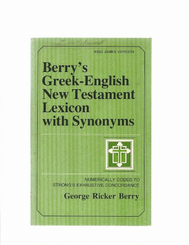 9780801007910: Berry's Greek-English New Testament Lexicon With Synonyms: Numerically Coded to Strong's Exhaustive Concordance : King James Version (English and Ancient Greek Edition)