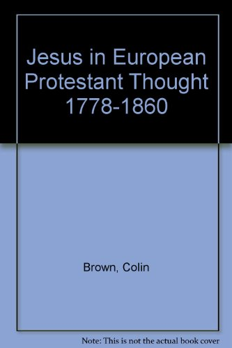 Jesus in European Protestant Thought, 1778-1860: Brown, Colin