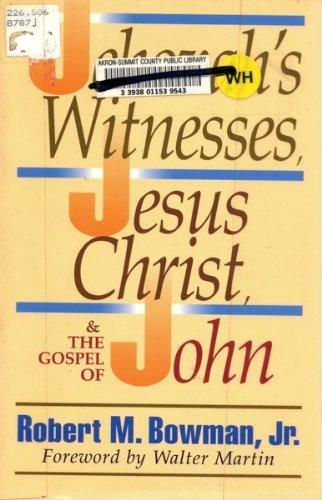 The Jehovah's Witnesses, Jesus Christ, and the Gospel of John: Bowman Jr., Robert M.