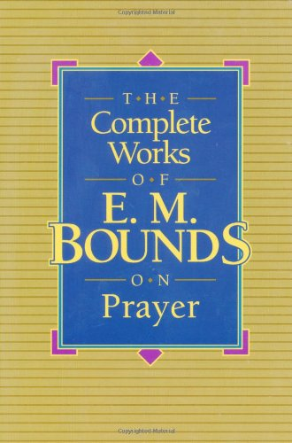 The Complete Works of E.M. Bounds on: Bounds, Edward McKendree,