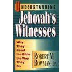 Understanding Jehovah's Witnesses: Why They Read the Bible the Way They Do (9780801009952) by Robert M., Jr. Bowman