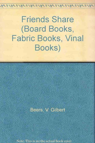Friends Share (Board Books, Fabric Books, Vinal: V. Gilbert Beers,