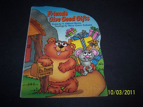 Friends Give Good Gifts (Board Books, Fabric: V. Gilbert Beers;