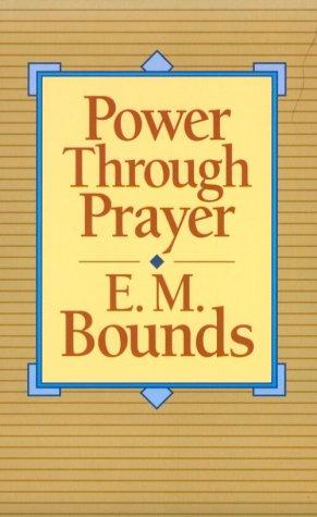 Power Through Prayer: Bounds, Edward McKendree,
