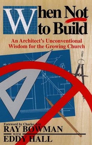 9780801010316: When Not to Build: An Architect's Unconventional Wisdom for the Growing Church