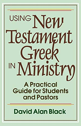 9780801010439: Using New Testament Greek in Ministry: A Practical Guide for Students and Pastors
