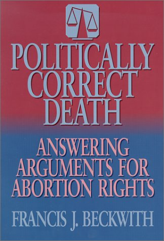 9780801010507: Politically Correct Death: Answering the Arguments for Abortion Rights