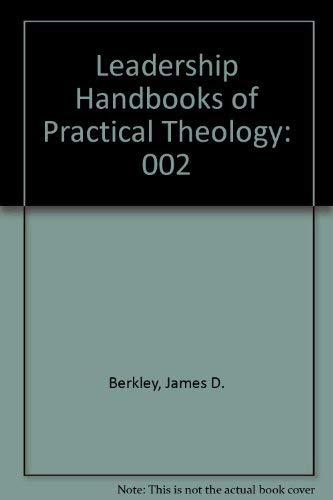 Leadership Handbooks of Practical Theology (Volume Two): Editor-James D. Berkley
