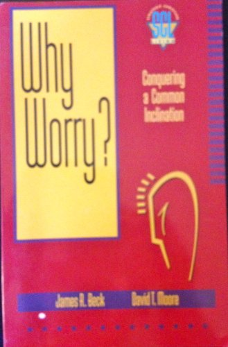 Why Worry?: Conquering a Common Inclination (Strategic: Beck, James R.,