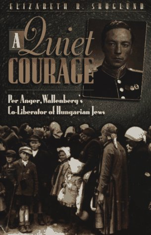 9780801011252: A Quiet Courage: Per Anger, Wallenberg's Co-Liberator of Hungarian Jews
