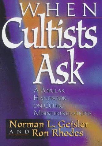 When Cultists Ask: A Popular Handbook on Cultic Misinterpretations: Norman L. Geisler