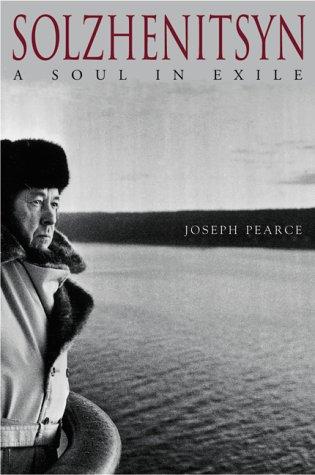 Solzhenitsyn: A Soul in Exile: Pearce, Joseph
