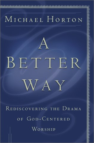 9780801012341: A Better Way: Rediscovering the Drama of God-Centered Worship