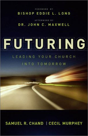 Futuring: Leading Your Church into Tomorrow (9780801012464) by Samuel R. Chand; Cecil B. Murphey
