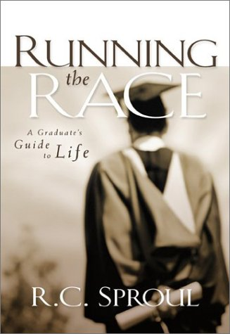 Running the Race: A Graduate's Guide to Life (0801012562) by R. C. Sproul