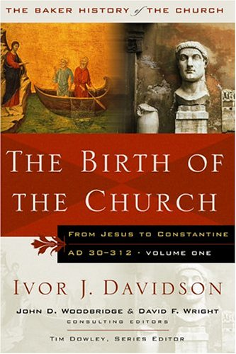 THE BIRTH OF THE CHURCH : From Jesus to Constantine AD 30-312, Volume One Only
