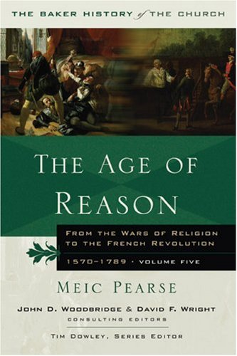 9780801012785: The Age of Reason: From the Wars of Religion to the French Revolution, 1570�1789 (The Baker History of the Church)