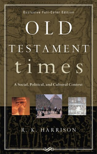 Old Testament Times: A Social, Political, and Cultural Context (0801012864) by Harrison, R. K.