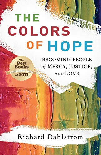 9780801013560: The Colors of Hope: Becoming People of Mercy, Justice, and Love