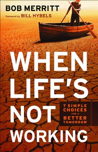 9780801013782: When Life's Not Working: 7 Simple Choices for a Better Tomorrow