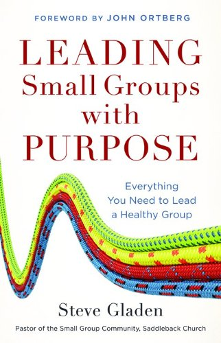 9780801013805: Leading Small Groups with Purpose: Everything You Need to Lead a Healthy Group