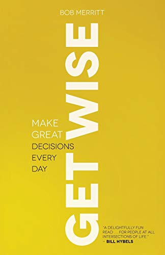 9780801013836: Get Wise: Make Great Decisions Every Day