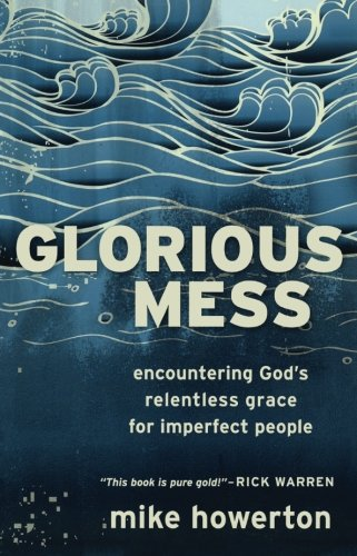 9780801013911: Glorious Mess: Encountering God's Relentless Grace For Imperfect People
