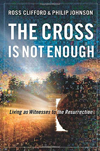 Cross Is Not Enough, The: Living as: Ross Clifford, Philip