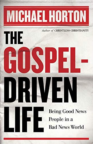The Gospel-Driven Life: Being Good News People in a Bad News World (0801014638) by Horton, Michael