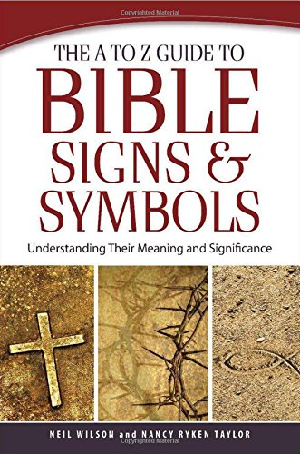 9780801014796: The A to Z Guide to Bible Signs and Symbols: Understanding Their Meaning and Significance