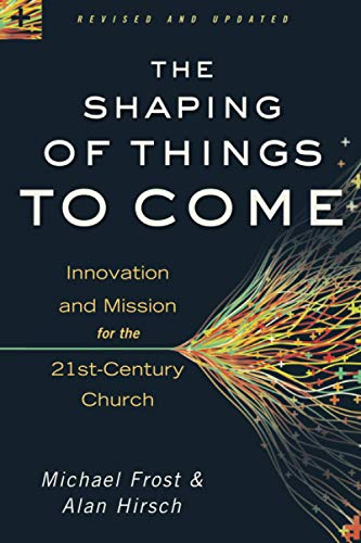 9780801014918: The Shaping of Things to Come: Innovation and Mission for the 21st-Century Church
