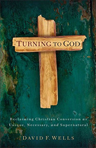 Turning to God: Reclaiming Conversion As Unique,: David F. Wells