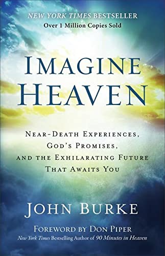 9780801015267: Imagine Heaven: Near-Death Experiences, God's Promises, and the Exhilarating Future That Awaits You