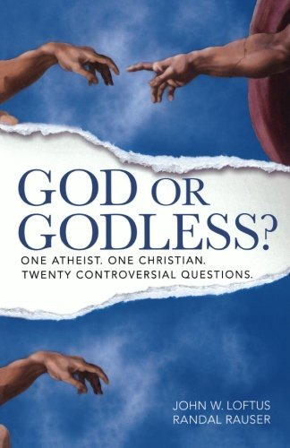 God or Godless?: One Atheist. One Christian.: Loftus, John W.,
