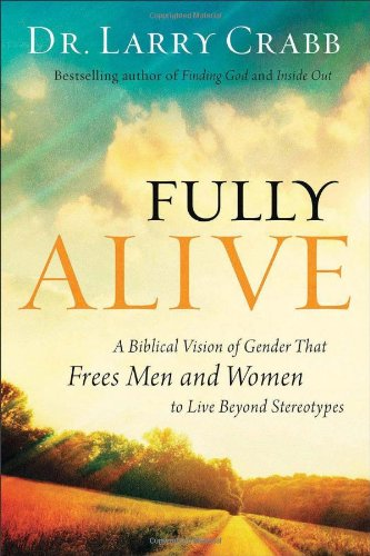 9780801015304: Fully Alive: A Biblical Vision of Gender That Frees Men and Women to Live Beyond Stereotypes