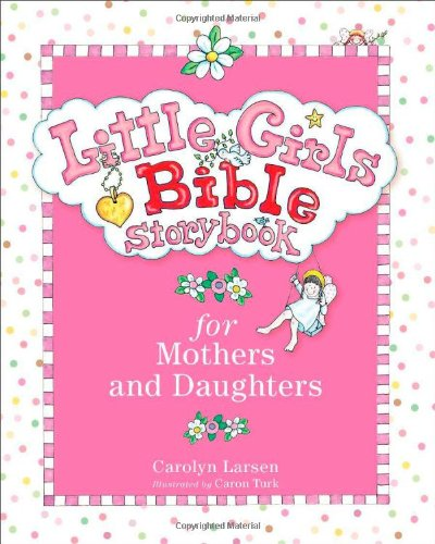 Little Girls Bible Storybook for Mothers and Daughters (9780801015472) by Larsen, Carolyn