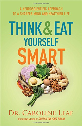9780801015717: Think and Eat Yourself Smart: A Neuroscientific Approach to a Sharper Mind and Healthier Life