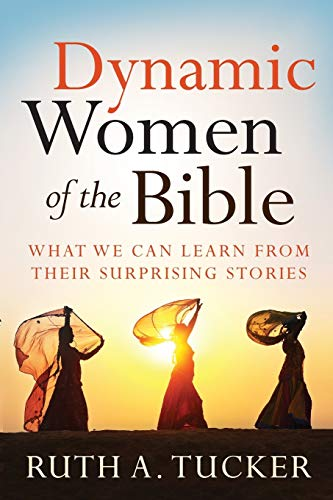 9780801016103: Dynamic Women of the Bible: What We Can Learn from Their Surprising Stories
