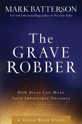 The Grave Robber Curriculum Kit: How Jesus Can Make Your Impossible Possible (Seven-Week Study ...