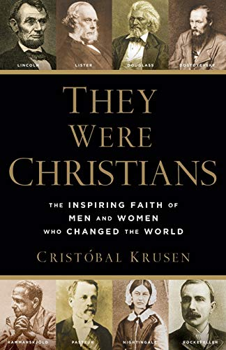 They Were Christians : The Inspiring Faith of Men and Women Who Changed the World