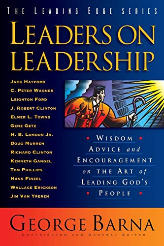 9780801017384: Leaders on Leadership: Wisdom, Advice and Encouragement on the Art of Leading God's People (Leading Edge)